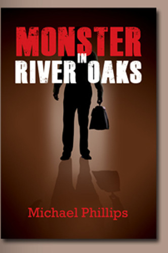 Monster in River Oaks: How an Heiress to the Exxon Fortune Became a Hostage in Her Own Home -- a