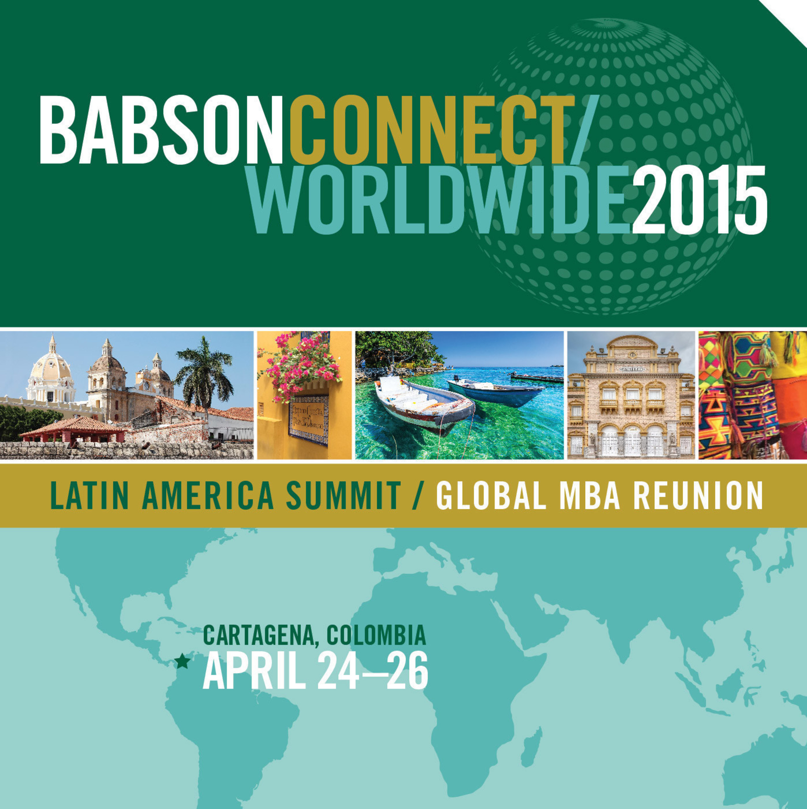 Babson College is hosting its inaugural Latin America Summit / Global Master of Business Administration Reunion -- Babson Connect: Worldwide -- an unprecedented opportunity for the global Babson community to gather and celebrate Entrepreneurship of All Kinds(R).   This global gathering is taking place April 24-26, 2015 in historic Cartagena, Colombia, a celebrated World Heritage city.