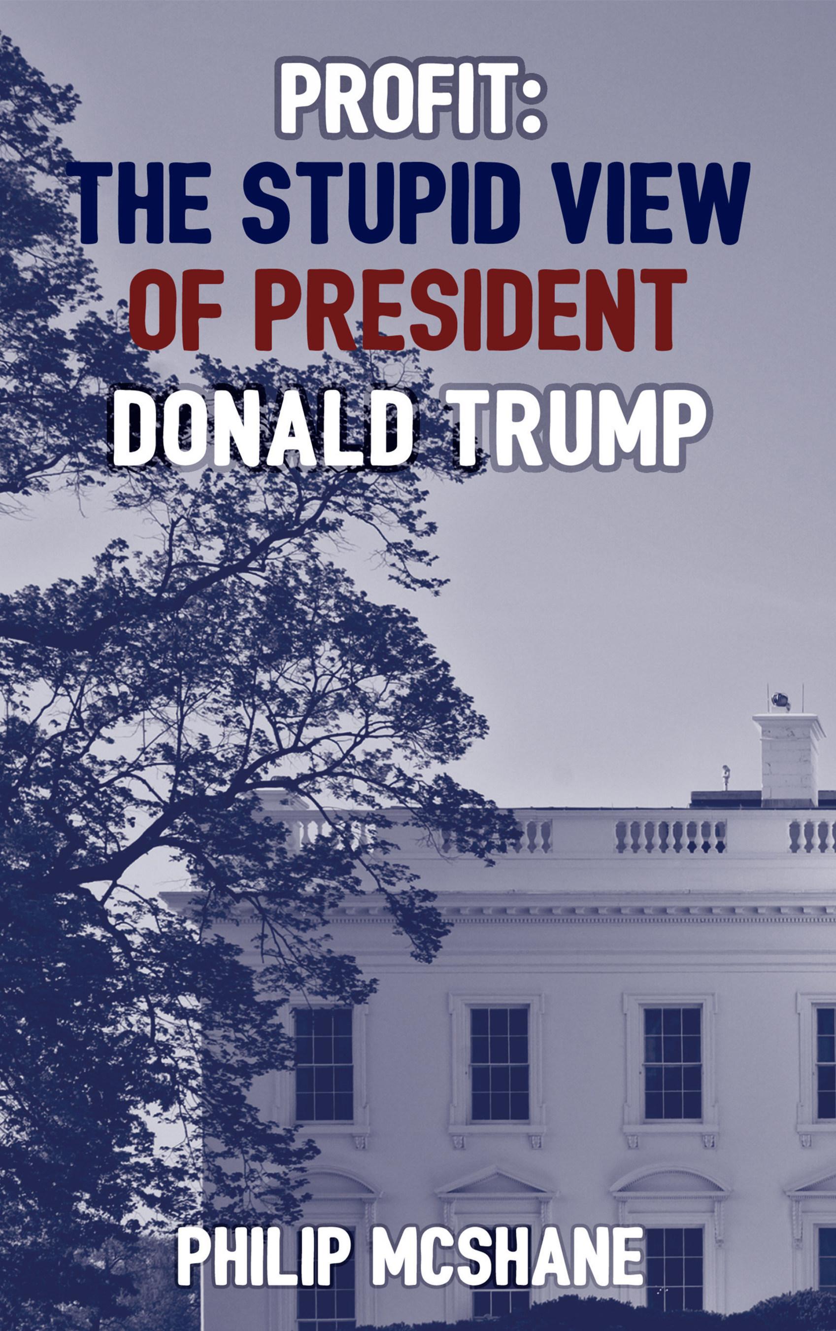 Profit: The Stupid View of President Donald Trump