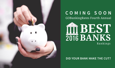GOBankingRates will release its best banks rankings for the best national bank, online bank, checking account, savings account and CD accounts of 2016 on Jan. 12.