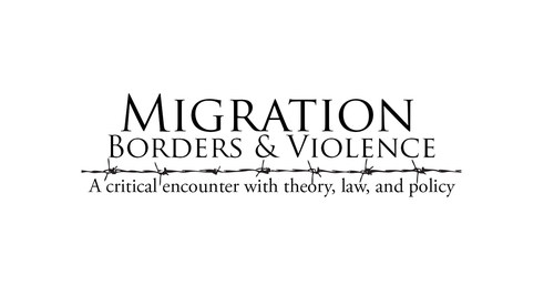 Migration, Borders & Violence: A critical encounter with theory, law, and policy (PRNewsFoto/Birkbeck Law Review) (PRNewsFoto/Birkbeck Law Review)
