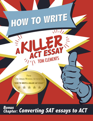 """How to Write a Killer ACT Essay"" cover (PRNewsFoto/Tom Clements Tutoring)"