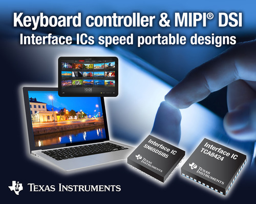TI introduced two new devices to ease design for tablet designers. The TCA8424 is the industry's first HID over I2C, 128-key keyboard controller. It eliminates the need to program the device at production, simplifying design and speeding time-to-market. The keyboard controller provides a cost-effective and seamless way to interface keyboards with Windows(R) 8-based systems. The SN65DSI85 is a digital serial interface to FlatLink(TM) interface IC that makes it easier and more cost-effective for designers to connect graphics processors to ...