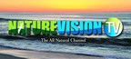 NatureVision TV, The All Natural Channel, now available online, and on demand on your television, computer, laptop, and phone.  NatureVisionTV.com