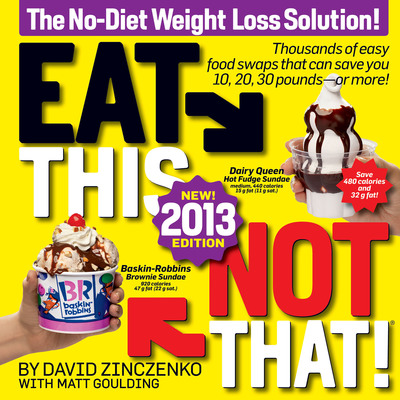 Eat This, Not That! New! Updated 2013 Edition by David Zinczenko and Matt Goulding.  (PRNewsFoto/Rodale Books)
