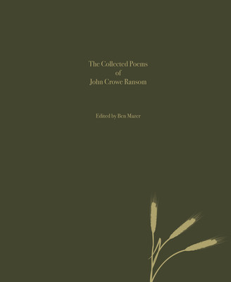 Collected Poems of John Crowe Ransom edited by Ben Mazer (Un-Gyve Press). (PRNewsFoto/Un-Gyve Press)
