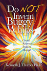 Do Not Invent Buggy Whips cover.  (PRNewsFoto/Kenneth J. Thurber, Ph.D.)
