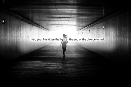Help Your Divorcing Friend See the Light at the End of the Tunnel