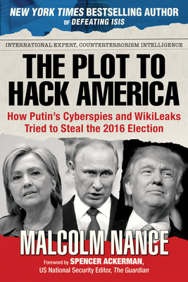 Who Hacked America? New Book By Intelligence Expert Malcolm Nance Has the Answer.