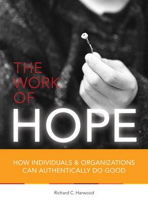 The Work of Hope, written by Rich Harwood, shows that fixing politics and event the economy won't fix what is broken in the country.