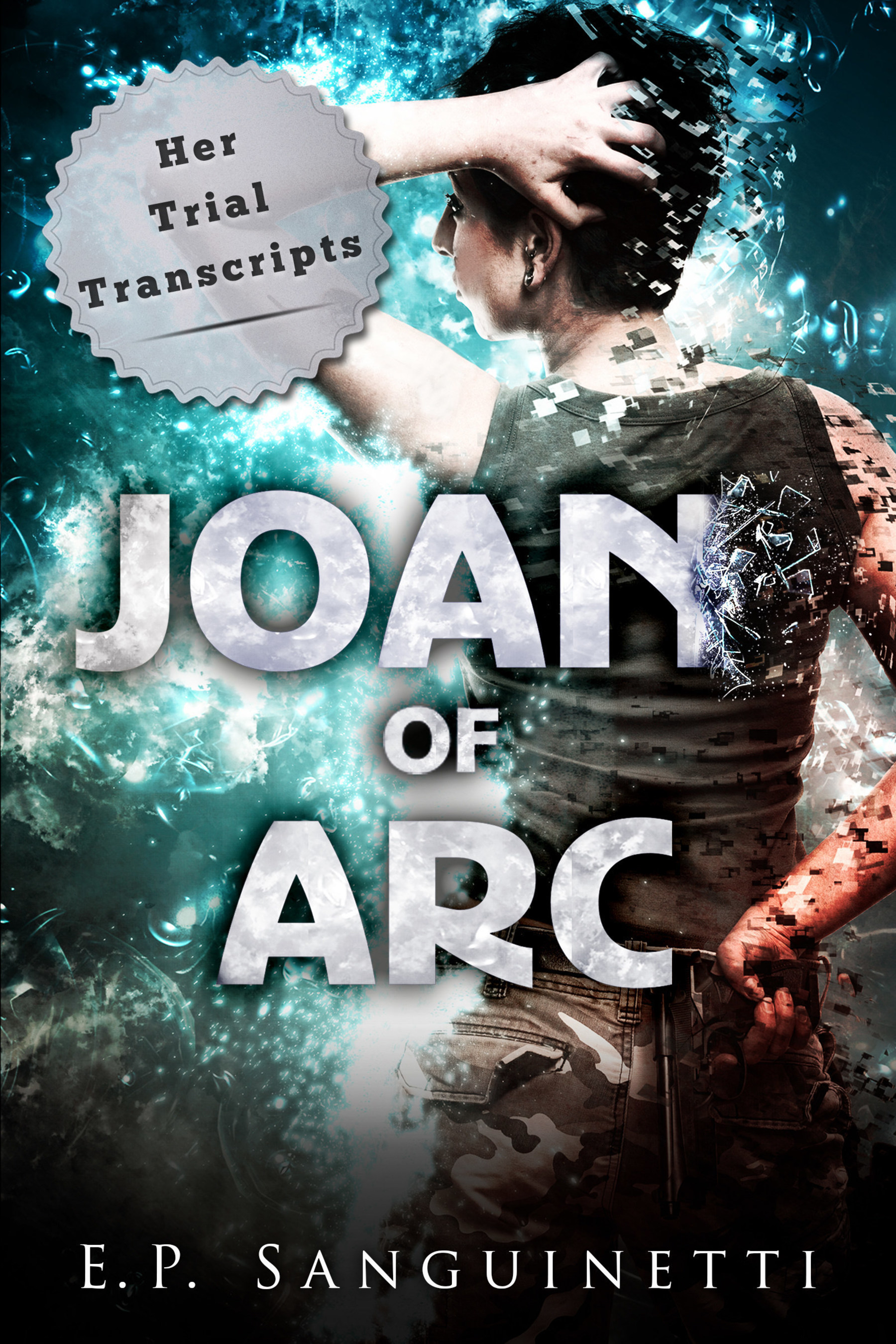 Joan of Arc: Her Trial Transcripts, by Emilia P. Sanguinetti