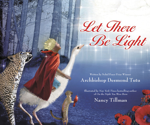 In Let There Be Light Nancy Tillman, New York Times bestselling author, and Nobel Peace Prize Winner Archbishop  ...