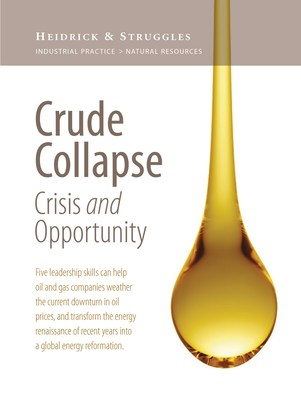 Heidrick & Struggles Thought Leadership - Crude Collapse, Five Leadership Skills that can help oil and gas companies weather the current downturn in oil prices.