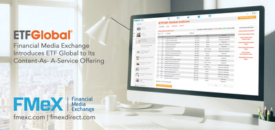 "Financial Media Exchange (""FMeX""), the world's largest content library built exclusively for the financial services industry, announced today that it has added ETF Global's proprietary ETF ratings, analytics and educational offerings for Exchange-Traded-Products to its platform - thereby allowing users to access ETF Global's robust research that focuses on today's most relevant investment product, concepts and strategies."