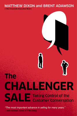 """The Rise of """"The Challenger Sale"""": Corporate Executive Board Research Confirms The Demise of Relationship Selling"""