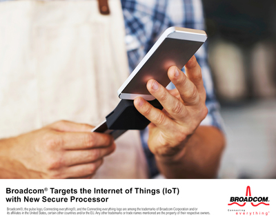 Broadcom(r) Targets the Internet of Things (IoT) with New Secure Processor (PRNewsFoto/Broadcom Corporation)
