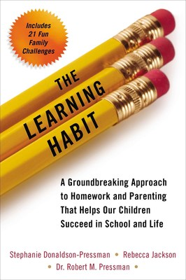 The Learning Habit (Perigee) by Stephanie Donaldson-Pressman, Rebecca Jackson and Dr. Robert Pressman is the culmination of three years of research including the largest psycho-social research study on families.