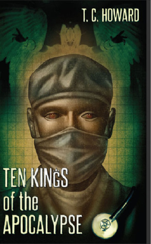 "Read ""Ten Kings of the Apocalypse"" a work of fiction by T.C. Howard now available on Amazon.  (PRNewsFoto/T. C. Howard)"