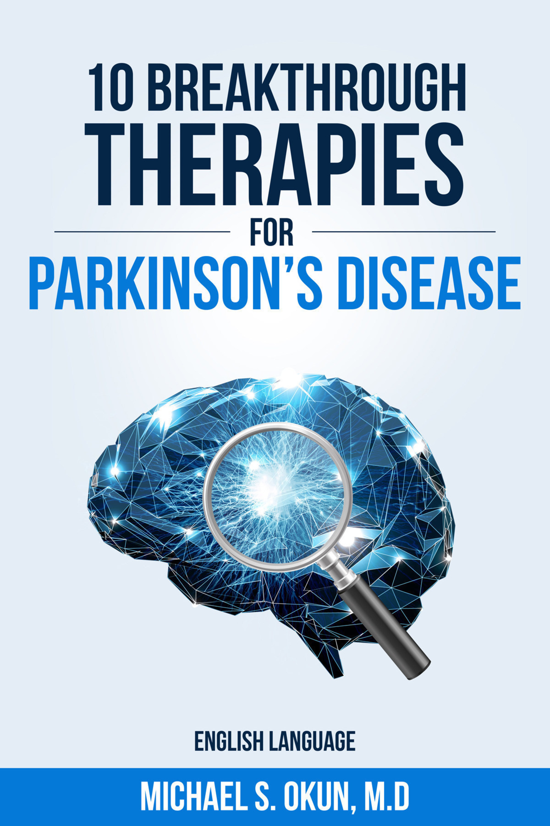 """""""10 Breakthrough Therapies for Parkinson's Disease"""" by Michael S. Okun, MD."""