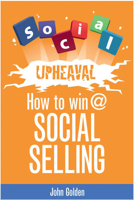 """Social Upheaval: How to Win @ Social Selling"" New book by Best Selling Author John Golden Now Available.  (PRNewsFoto/Focused Revenue Results)"
