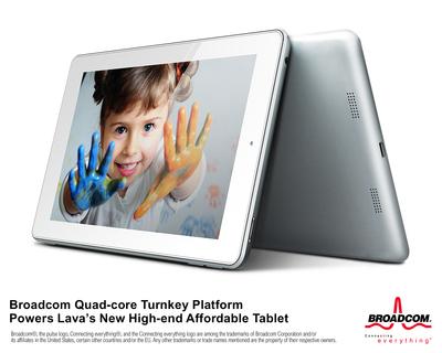 Broadcom Quad-core Turnkey Platform Powers Lava's New High-end Affordable Tablet (PRNewsFoto/Broadcom Corporation)