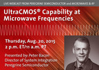 "Peregrine Semiconductor announces its sponsorship of an Aug. 20 Microwaves & RF webinar titled ""The Continuing Adventures of CMOS Technology-Power and Linearity at Microwave Frequencies."""
