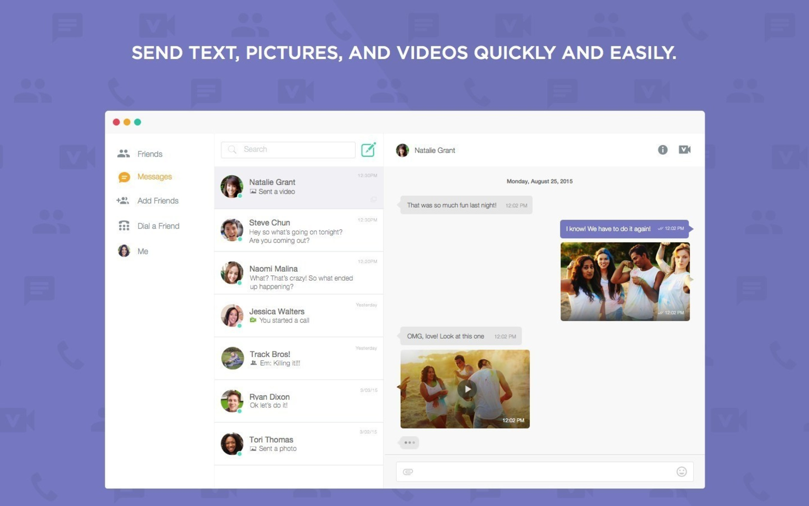 Stay in touch through text, picture, and video messages.