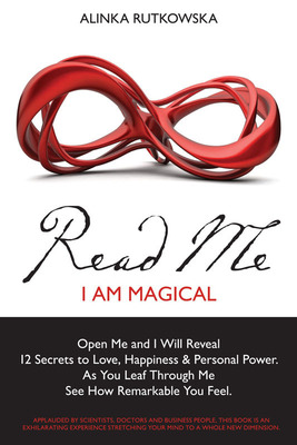 """Read Me - I Am Magical"", endorsed by President Whirlpool Europe himself, who acknowledges the author Alinka Rutkowska for ""her unique and practical approach to taking control of your own attitude and ultimately your own life"". This is the first ever published subliminal self-growth book and it includes among others insight on the power of appreciation, meditation, creating loving relationships, infinite possibilities and happiness. Read and live it to create a truly magical life.  (PRNewsFoto/Maya & Filippo)"