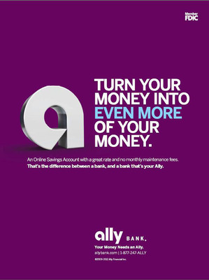 "Ally Bank's new ad campaign features print advertising with the brand's new tagline, ""Your money needs an Ally."""