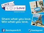 Enter the Barclaycard #LiketoLove Sweepstakes on Facebook.  (PRNewsFoto/Barclaycard US)