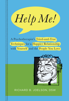 """Help Me! A Psychotherapist's Tried-and-True Techniques for a Happier Relationship with Yourself and the People You Love"" by Richard B. Joelson, DSW LCSW on sale June 21, 2016.  Psychology, Self-Help, Family. Website: richardbjoelsondsw.com"