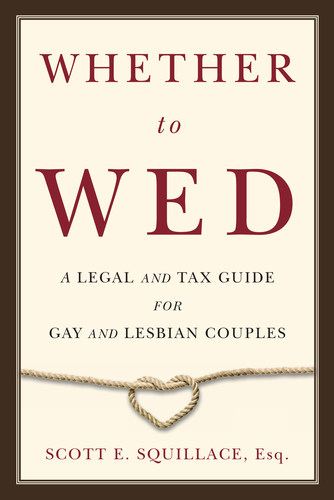 Whether to Wed: A Legal and Tax Guide for Gay and Lesbian Couples (PRNewsFoto/Scott Squillace)