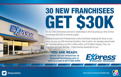 In celebration of their 30th anniversary, Express Employment Professionals will give its first 30 new franchisees this year $30,000 each in working capital.