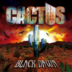"Black Dawn, the new album from legendary rockers, Cactus. Featuring original members Jim McCarty and Carmine Appice, the new album features the riff-rock hard rock the band was known for in the 1970s when critics called them ""America's answer to Led Zeppelin.""  Black Dawn will be available September 2nd on Sunset Blvd Records at all record stores and on iTUNES."