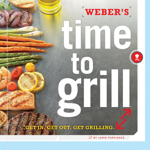 New Weber's Time to Grill™ Cookbook Features Time-Saving Recipes and Options for Busy Lifestyles