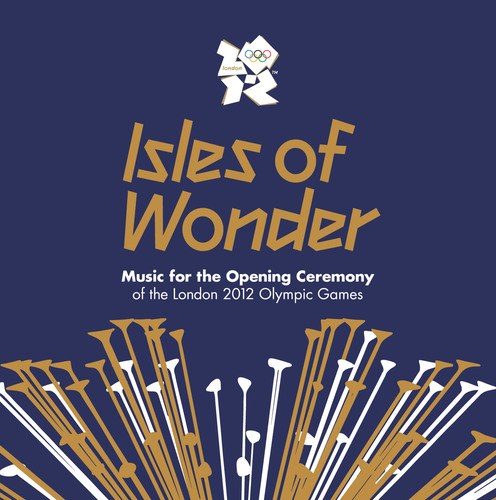 'Isles of Wonder - Music For The Opening Ceremony of the London 2012 Olympic Games'.  (PRNewsFoto/Decca Label Group)