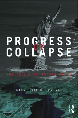 Book Cover of Progress or Collapse: The Crises of Market Greed by Roberto De Vogli. (PRNewsFoto/Roberto De Vogli) (PRNewsFoto/ROBERTO DE VOGLI)