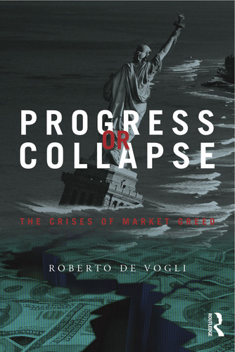 Book Cover of Progress or Collapse: The Crises of Market Greed by Roberto De Vogli.  (PRNewsFoto/Roberto De Vogli)