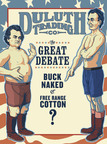 A debate is being waged between Duluth Trading Company's Buck Naked and Free Range Organic underwear: perhaps the greatest argument since the Abraham Lincoln vs. Stephen Douglas duels of 1858. Concerned citizens can cast a vote for their favorite candidate on www.duluthtrading.com or on Duluth Trading's Facebook Page.  (PRNewsFoto/FAME)