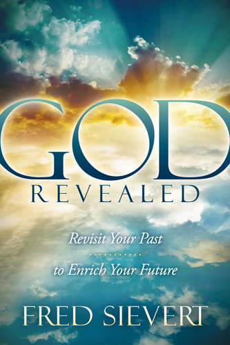 Former Fortune 100 Executive Fred Sievert's GOD REVEALED: Revisit Your Past to Enrich Your Future challenges readers to use their faith at home and at work. (PRNewsFoto/Fred Sievert) (PRNewsFoto/FRED SIEVERT)