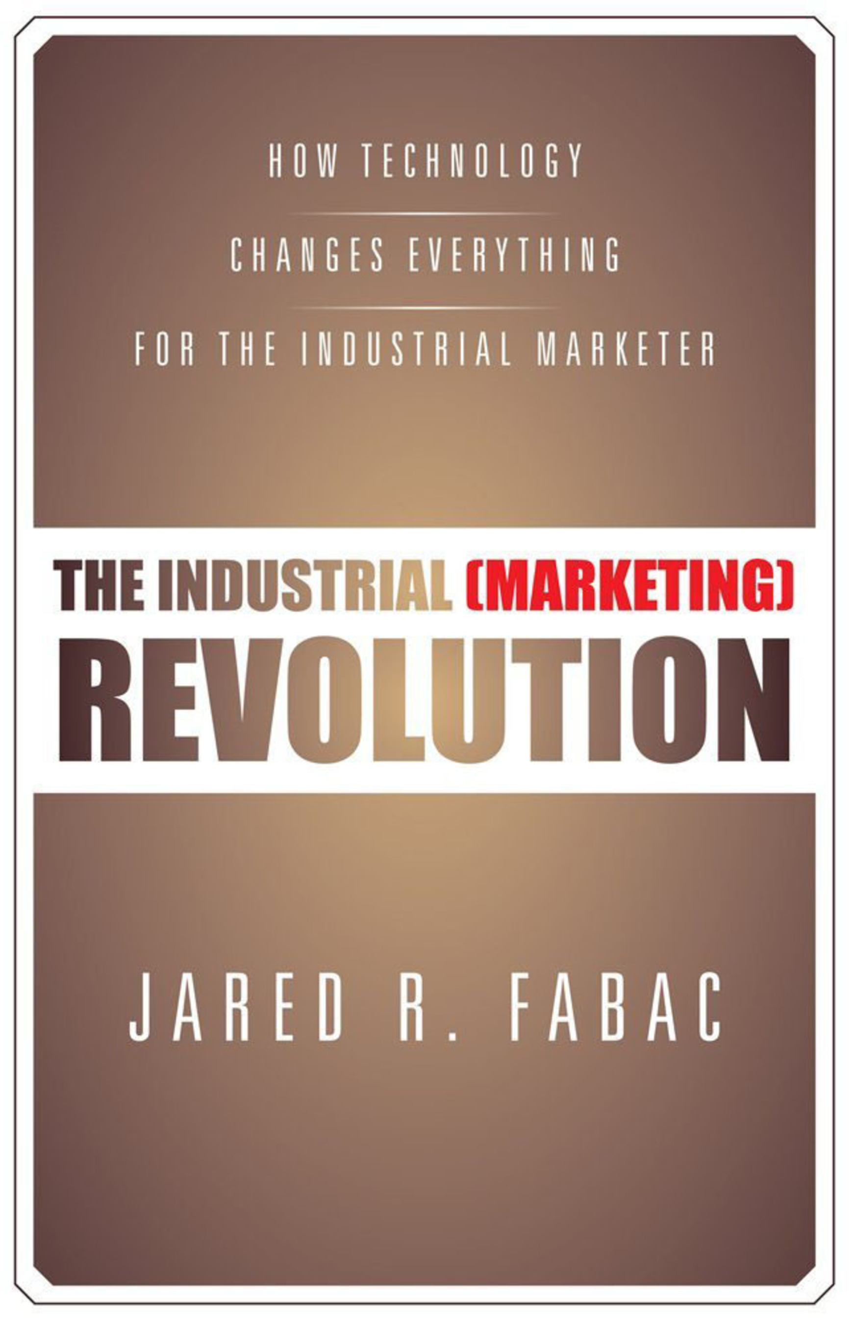 "Book Cover for ""The Industrial (Marketing) Revolution"" by Jared Fabac.  (PRNewsFoto/Jared R. Fabac)"