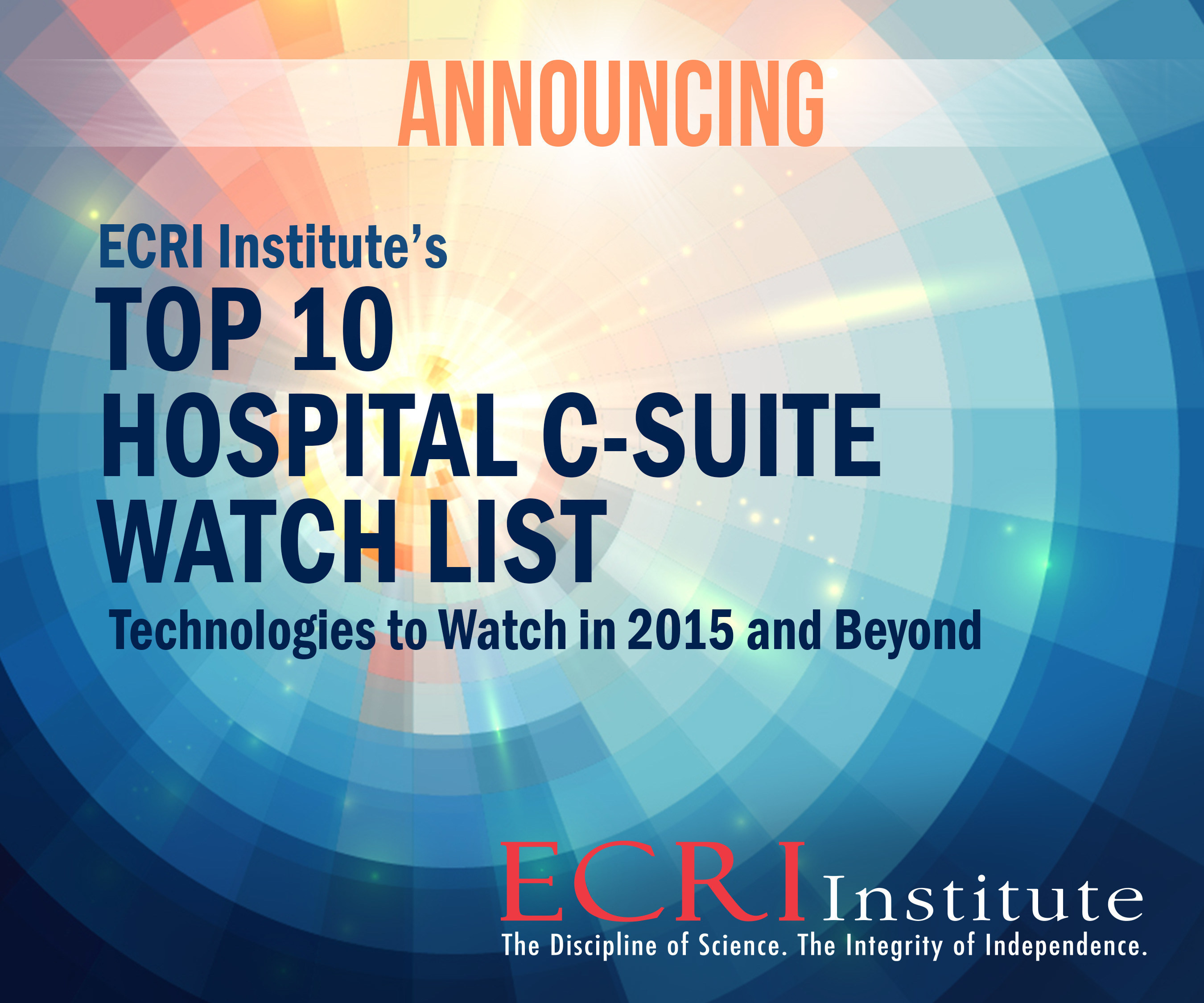 ECRI Institute's 2015 Top 10 Hospital C-Suite Watch List, available as a free public service, answers key ...
