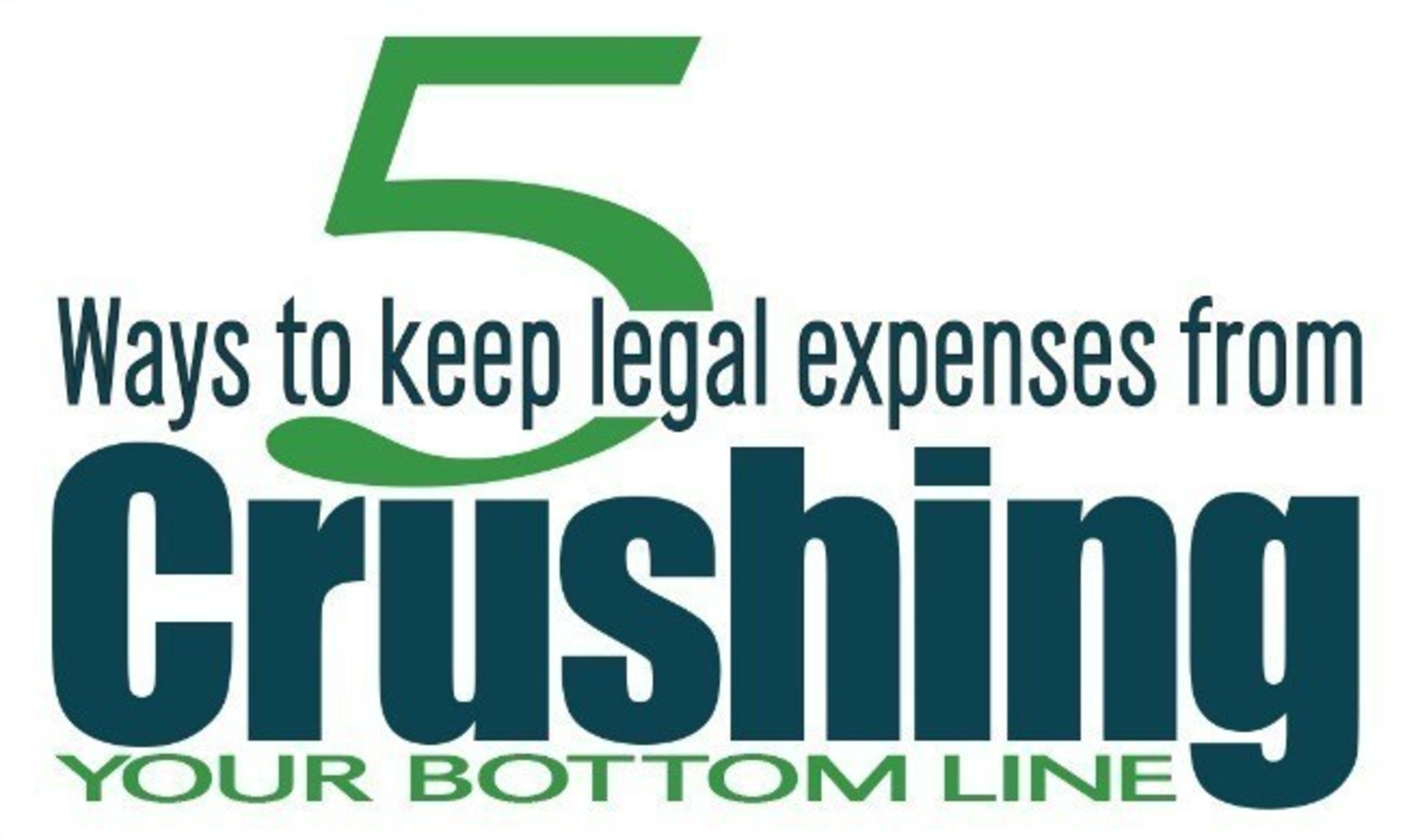 How to Keep Legal Expenses From Crushing Your Bottom Line