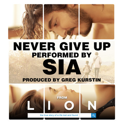 """NEVER GIVE UP"" (From Lion Soundtrack) by SIA"