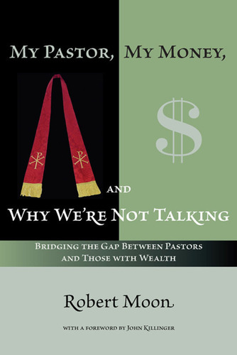 My Pastor, My Money, and Why We're Not Talking: Bridging the Gap Between Pastors and Those with Wealth, by Robert Moon, Tackles Tensions Between the Wealthy and Clergy - New Book Highlights Shocking Mistakes and Barriers Preventing Good Pastoral Care and Offers a Clear Recipe to Start Healing Dialogue.  (PRNewsFoto/Robert Moon)