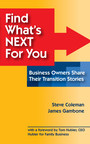 "The new book, ""Find What's NEXT For You:  Business Owners Share Their Transition Stories,"" is geared to owners who are thinking about selling or passing on businesses to the next generation.  Available from BizBridge (TM), a transition blueprint resource and consulting firm (www.Biz-Bridge.com), the book is a collection of personal experiences, tips, best practices, and lessons learned.  Co-authors Steve Coleman and James Gambone, Ph.D. are experts in business succession planning and inter-generational issues. (PRNewsFoto/Biz-Bridge LLC)"