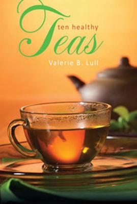 Ten Healthy Teas by Valerie Lull.  (PRNewsFoto/Valerie Lull)