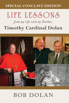 Is Cardinal Dolan going to be our next Pope? Read his personal story in Life Lessons, written by his brother Bob Dolan.  (PRNewsFoto/Tau Publishing)