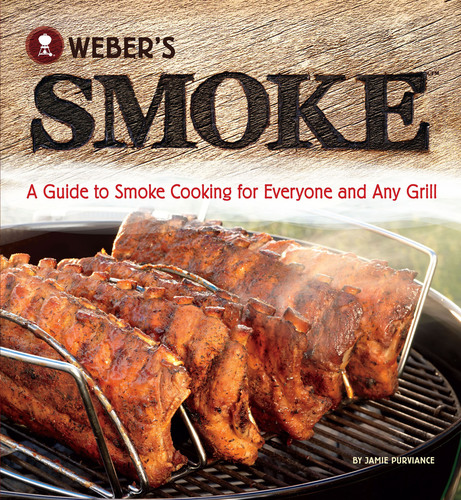 Weber's Smoke(TM) Cookbook Reveals the Secrets to Smoking on Any Type of Grill.  (PRNewsFoto/Weber-Stephen ...