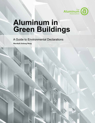 The Aluminum Association's new publication, Aluminum in Green Buildings - A Guide to Environmental Declarations.